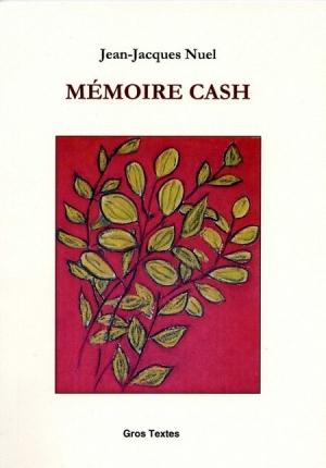 poésie,gros textes,mémoire cash,jean-jacques nuel